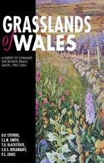 Grasslands of Wales : A Survey of Lowland Species-rich Grasslands, 1987-2004 - David Stevens
