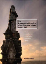 The Entrepreneurial Society of the Rhondda Valleys, 1840-1920 : Power and Influence in the Porth-Pontypridd Region - Richard Griffiths, O.B.E.