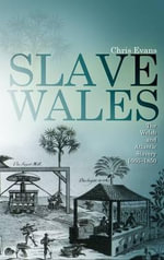 Slave Wales : The Welsh and Atlantic Slavery, 1660 - 1850 - Chris Evans