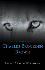 Charles Brockden Brown : University of Wales Press - Gothic Authors: Critical Revisions Ser. - Jeffrey Andrew Weinstock