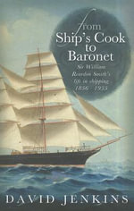 From Ship's Cook to Baronet : Sir William Reardon Smith's Life in Shipping, 1856-1935 - David Jenkins