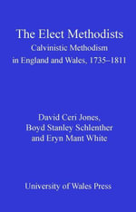 The Elect Methodists : Calvinistic Methodism in England and Wales, 1735-1811 - David Ceri Jones