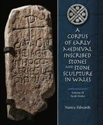 A Corpus of Early Medieval Inscribed Stones and Stone Sculptures in Wales : North Wales v. III