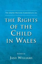 The United Nations Convention on the Rights of the Child in Wales : A Study of Love, Justice, and Knowledge