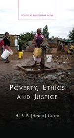 Poverty, Ethics and Justice : Interpretive Essays - Hennie Lotter