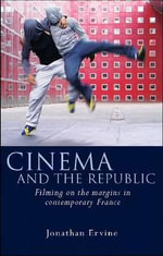Cinema and the Republic : Filming on the Margins in Contemporary France - Jonathan Ervine
