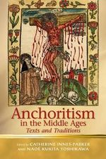 Anchoritism in the Middle Ages : Texts and Traditions