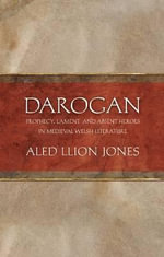 Darogan : Prophecy, Lament and Absent Heroes in Medieval Welsh Literature - Aled Llion Jones