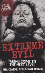 Extreme Evil : Taking Crime to the Next Level