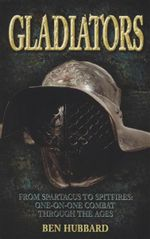 Gladiators : From Spartus to Spitfires : One-on-One Combat Through the Ages