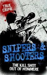 True Crime : Snipers and Shooters : The Kill Shot Out Of Nowhere - Bill Wallace