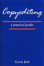 Copyediting : A Practical Guide : A Beginner's Guide - Karen Judd