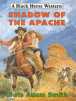 Shadow of the Apache - Chris Adam-Smith