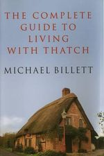 The Complete Guide to Living with Thatch - Michael Billett