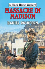 Massacre in Madison - Daniel Rockfern