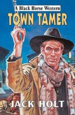 Town Tamer - Jack Holt