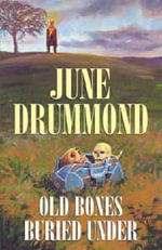 Old Bones Buried Under - June Drummond