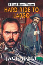 Hard Ride to Largo - Jack Holt
