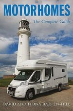 Motorhomes : The Complete Guide :  The Complete Guide - David Batten-Hill