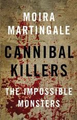 Cannibal Killers : The Impossible Monsters - Moira Martingale