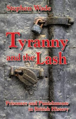 Tyranny and the Lash : Prisoners and Punishments in British History - Stephen Wade