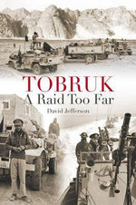 Tobruk : A Raid Too Far - David Jefferson