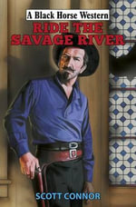 Ride the Savage River - Scott Connor