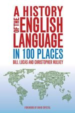 A History of the English Language in 100 Places - Bill Lucas