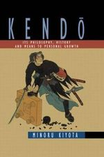 Kendo : Its Philosophy, History and Means to Personal Growth - Minoru Kiyota