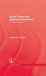 Social Theory and Japanese Experience : The Dual Civilization - Johann Pall Arnason