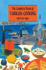 The Complete Book of Turkish Cooking - Ayla Esen Algar