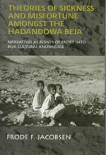Theories of Sickness and Misfortune Among the Hadandowa Beja of the Sudan : Narratives as Points of Entry into Beja Cultural Knowledge - Frode K. Jacobson