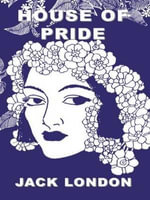 The House of Pride : Pacific Basin Books - Jack London