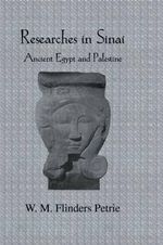 Researches in Sinai : Ancient Egypt and Palestine - Sir W. M. Flinders Petrie