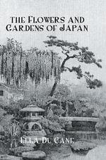 The Flowers and Gardens of Japan - Ella Professor Du Cane