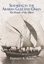 Seafaring in the Arabian Gulf and Oman : The People of the Dhow - Dionisius A. Agius