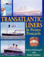 Transatlantic Liners in Picture Postcards : A Collector's Companion - Robert McDougall