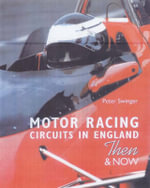 Motor Racing Circuits in England and Wales : Then and Now - Peter Swinger