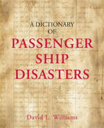 A Dictionary of Passenger Ship Disasters - David L. Williams