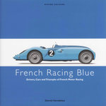 French Racing Blue : Drivers, Cars and Triumphs of French Motor Racing - David Venables