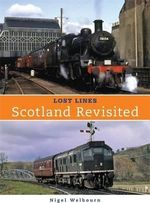 Lost Lines : Scotland Revisted - Nigel Welbourn