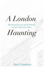 A London Haunting : The Mysterious Case of Dr Johnson and the Cock Lane Ghost - Paul Chambers