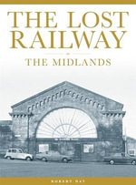 The Lost Railway : the Midlands - Robert Day