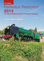 Railways Restored 2013 : Dr Beeching and the Death of Rural England - Alan C. Butcher