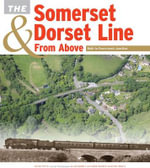 The Somerset & Dorset Line from Above : Bath to Evercreech Junction - Kevin Potts