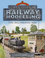 First Steps in Railway Modelling : the Bachmann Way - C.J. Freezer