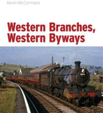 Western Branches, Western Byways : Evercreech Junction to Bournemouth - Kevin McCormack