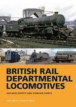 BR Departmental Locomotives 1948-68 : Includes Depots and Stabling Points - Paul Smith