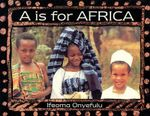 A Is for Africa : An Alphabet in Words and Pictures : An Alphabet in Words and Pictures - Ifeoma Onyefulu