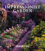 The Impressionist Garden : Ideas and Inspiration from the Gardens and Paintings of the Impressionists - Derek Fell